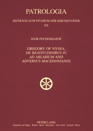 Igor Pochoshajew - Gregory of Nyssa, «De Beatitudinibus», «Ad Ablabium» and «Adversus Macedonianos» - English and German Translations and Studies.