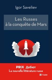 Igor Saveliev - Les Russes à la conquête de Mars.