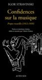 Igor Stravinsky - Confidences sur la musique - Propos recueillis (1912-1939).