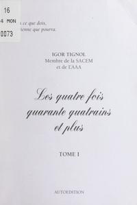 Igor Tignol - Les quatre fois quarante quatrains et plus (1).