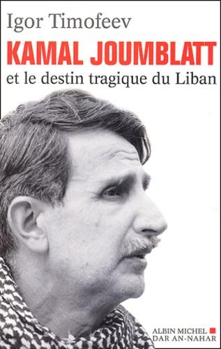 Igor Timofeev et Tamima Dahdah - Kamal Joumblatt et le destin tragique du Liban.