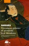 Ihara Saikaku - Chroniques galantes de prospérité et de décadence.