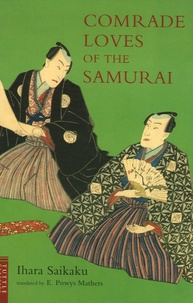 Ihara Saikaku - Comrade loves of the Samurai - And Songs of the Geisha.