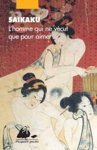 Ihara Saikaku et Gérard Siary - L'homme qui ne vécut que pour aimer.