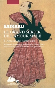 Ihara Saikaku - Le grand miroir de l'amour mâle Tome 1 : Amours des samouraïs.