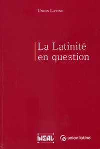 IHEAL - La latinité en question - Colloque international, Paris, 16-19 mars 2004.