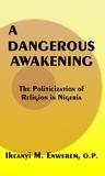 Iheanyi M. Enwerem - A Dangerous Awakening - The Politicization of Religion in Nigeria.