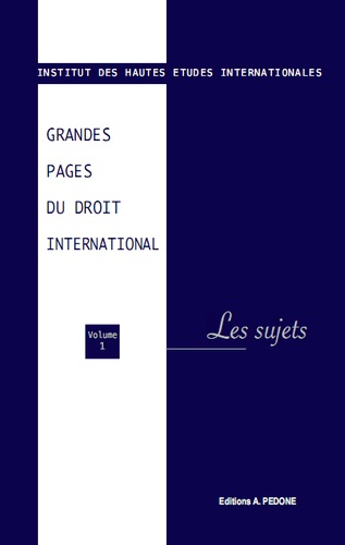 IHEI - Grandes pages du droit international - Volume 1, Les sujets.
