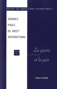 IHEI - Grandes pages du droit international - Volume 3, La guerre et la paix.