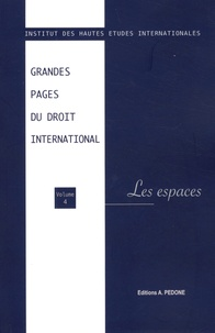 IHEI - Grandes pages du droit international - Volume 4, Les espaces.