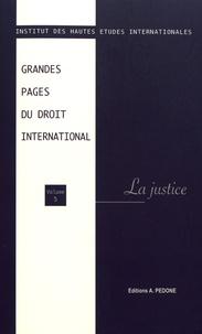 IHEI - Grandes pages du droit international - Volume 5, La justice.