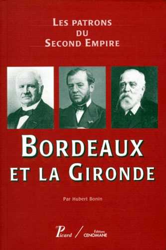 IHMC et  Collectif - BORDEAUX ET LA GIRONDE - Les patrons du Second Empire.