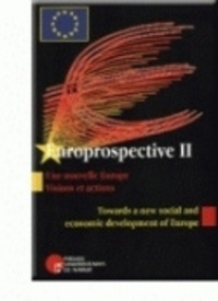 Ii Europrospective - Une Nouvelle Europe. Visions et actions - Towards a new social and economic development of Europe Actes d'Europrospective II, Namur (Belgique) - A Synthesis of Proceedings from Europrospective II in Namur (Belgium).