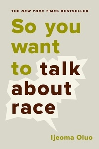 Ijeoma Oluo - So You Want to Talk About Race.