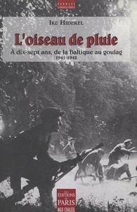 Ike Hidekel et Bernard Lecomte - L'oiseau de pluie - À dix-sept ans, de la Baltique au goulag, 1941-1942.