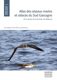 Iker Castège et Emilie Milon - Atlas des oiseaux marins et cétacés du sud Gascogne - De l'estuaire de la Gironde à la Bidassoa.