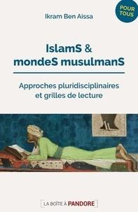 Ikram Ben Aïssa - Islams et mondes musulmans - Approches pluridisciplinaires et grilles de lecture.