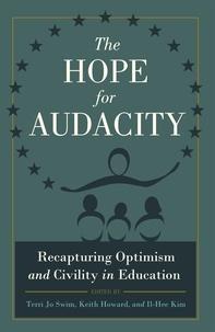 Il-hee Kim et Terri jo Swim - The Hope for Audacity - Recapturing Optimism and Civility in Education.