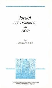 Ilan Greilsammer - Israël, les hommes en noir - Essai sur les parties ultra-orthodoxes.