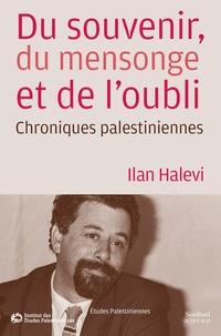 Ilan Halevi - Du souvenir, du mensonge et de l'oubli - Chroniques palestiniennes.
