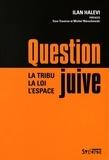 Ilan Halevi - Question juive - La tribu, la loi, l'espace.