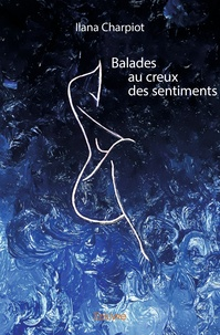 Ilana Charpiot - Balades au creux des sentiments.