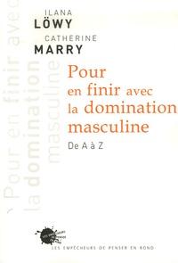 Ilana Löwy et Catherine Marry - Pour en finir avec la domination masculine - De A à Z.
