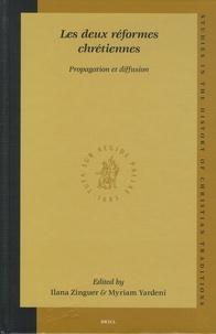 Ilana-Y Zinguer et Myriam Yardeni - Les deux réformes chrétiennes - Propagation et diffusion.