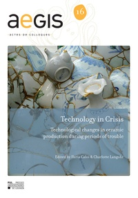 Ilaria Caloi et Charlotte Langohr - Technology in Crisis - Technological changes in ceramic production during periods of trouble.