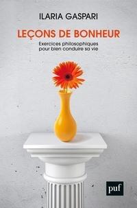 Ilaria Gaspari - Leçons sur le bonheur - Exercices philosophiques pour bien conduire sa vie.