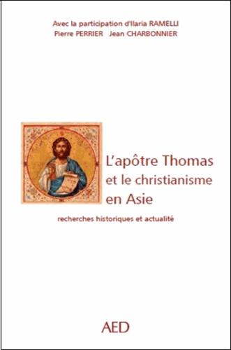 Ilaria Ramelli et Pierre Perrier - L'apôtre Thomas et la christianisation de l'Asie - Recherches historiques et actualité.