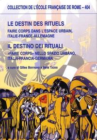 Ilaria Taddei et Gilles Bertrand - Le destin des rituels - Faire corps dans l'espace urbain, Italie-France-Allemagne.