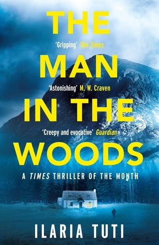 Ilaria Tuti et Ekin Oklap - The Man in the Woods - A Times Book of the Summer and Crime Book of the Month.