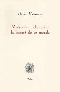 Ilarie Voronca - Mais rien n'obscurira la beauté de ce monde.