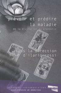 Ilario Rossi - Prévoir et prédire la maladie - De la divination au pronostic.