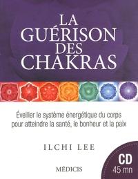 Ilchi Lee - La guérison des chakras - Eveiller le système énergétique du corps pour atteindre la santé, le bonheur et la paix. 1 CD audio