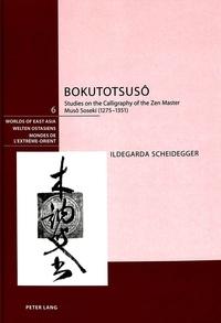 Ildegarda Scheidegger - Bokutotsusô - Studies on the Calligraphy of the Zen Master Musô Soseki (1275-1351).