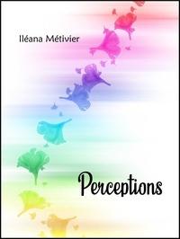 Iléana Métivier - Perceptions.