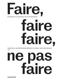 Ileana Parvu et Jean-Marie Bolay - Faire, faire faire, ne pas faire - Entretiens sur la production de l'art contemporain.