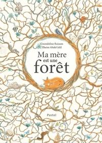 Ilheim Abdel-jelil et Gwendoline Raisson - Ma mère est une forêt.
