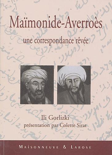 Ili Gorlizki - Maïmonide - Averroès - Une correspondance rêvée.