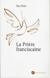 Ilia Delio - La Prière franciscaine.