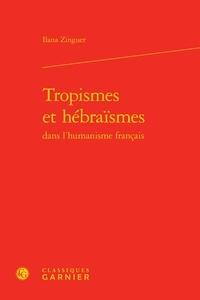 Iliana Zinguer - Tropismes et hébraïsmes dans l'humanisme français.