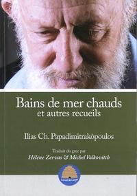 Ilias Papadimitrakopoulos - Bains de mer chauds et autres recueils.