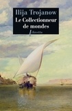 Ilija Trojanow - Le collectionneur de mondes.