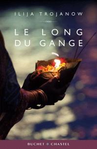 Ilija Trojanow - Le long du Gange.