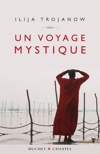 Ilija Trojanow - Un voyage mystique.