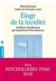 Ilios Kotsou - Eloge de la lucidité - Se libérer des illusions qui empêchent d'être heureux.