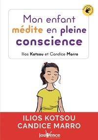 Ilios Kotsou et Candice Marro - Mon enfant médite en pleine conscience.