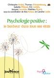 Ilios Kotsou et Caroline Lesire - Psychologie positive : le bonheur dans tous ses états.